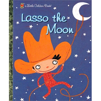《[英文原版]Lasso the Moon (Little Golden Book) 月亮索(金色童书》的封面